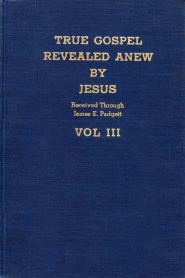 TRUE GOSPEL REVEALED ANEW BY JESUS - Vol. III